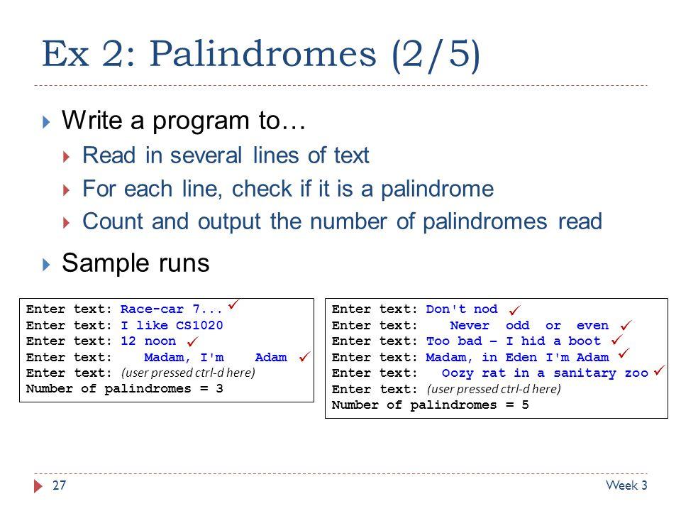 Ex 2: Palindromes (2/5) Write a program to… Sample runs