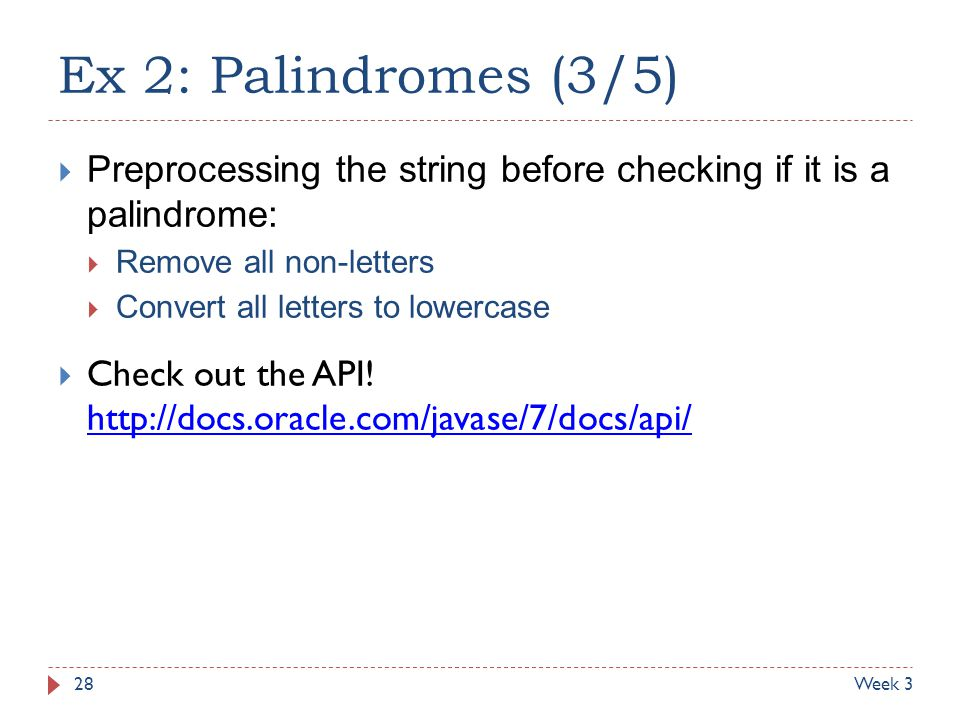 Ex 2: Palindromes (3/5) Preprocessing the string before checking if it is a palindrome: Remove all non-letters.