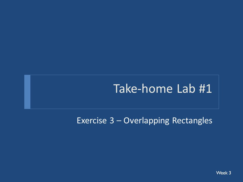 Take-home Lab #1 Exercise 3 – Overlapping Rectangles Week 3