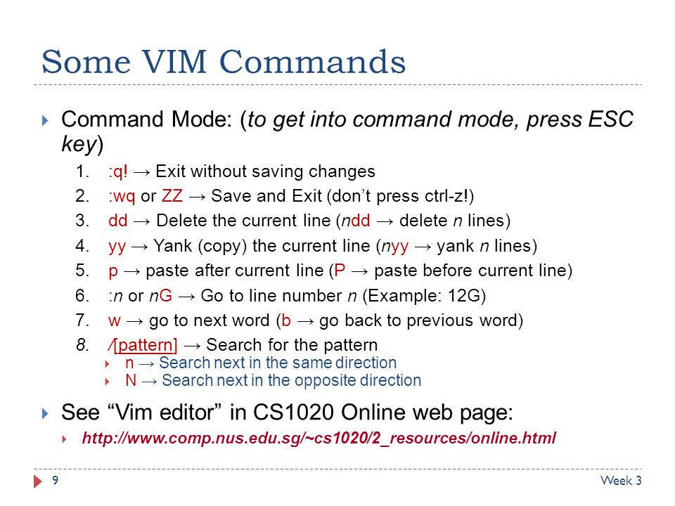 Some VIM Commands Command Mode: (to get into command mode, press ESC key) :q! → Exit without saving changes.