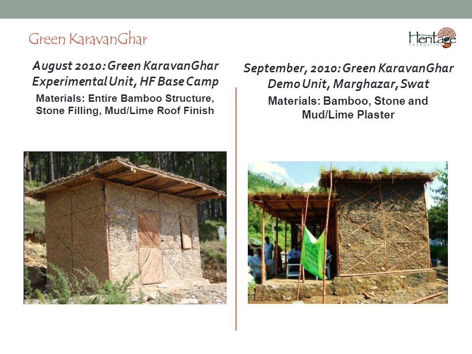 Green KaravanGhar September, 2010: Green KaravanGhar Demo Unit, Marghazar, Swat. Materials: Bamboo, Stone and Mud/Lime Plaster.