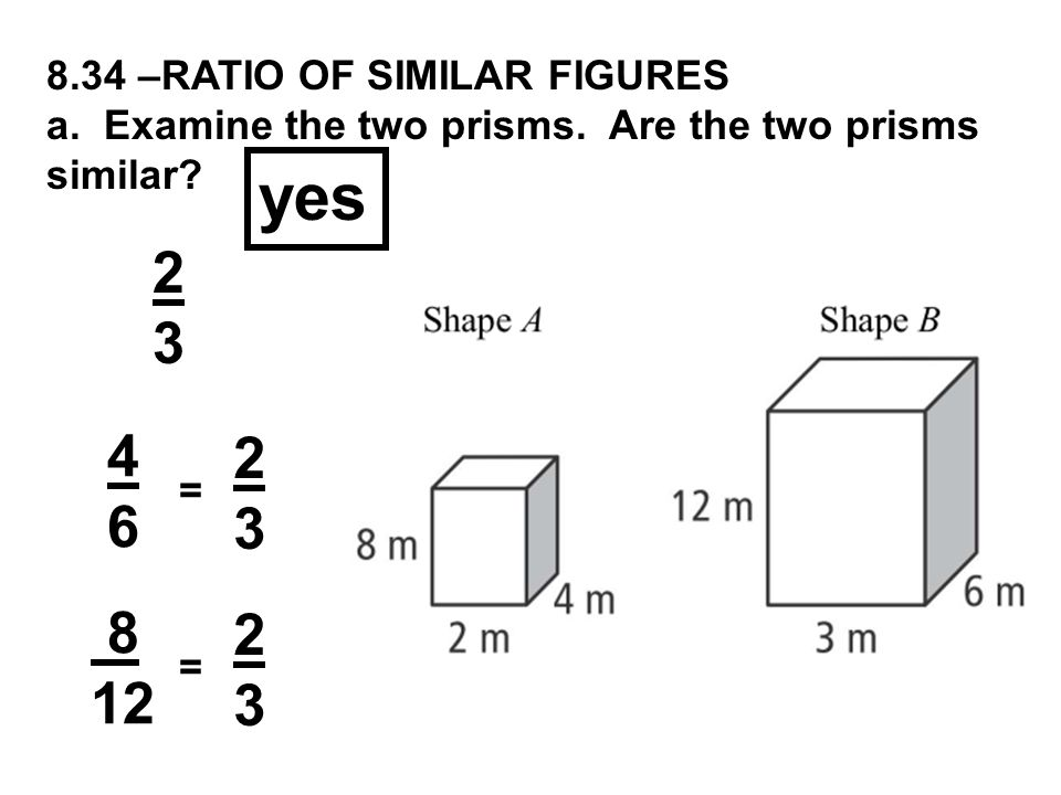 yes 2 3 4 2 6 3 8 2 12 3 8.34 –RATIO OF SIMILAR FIGURES