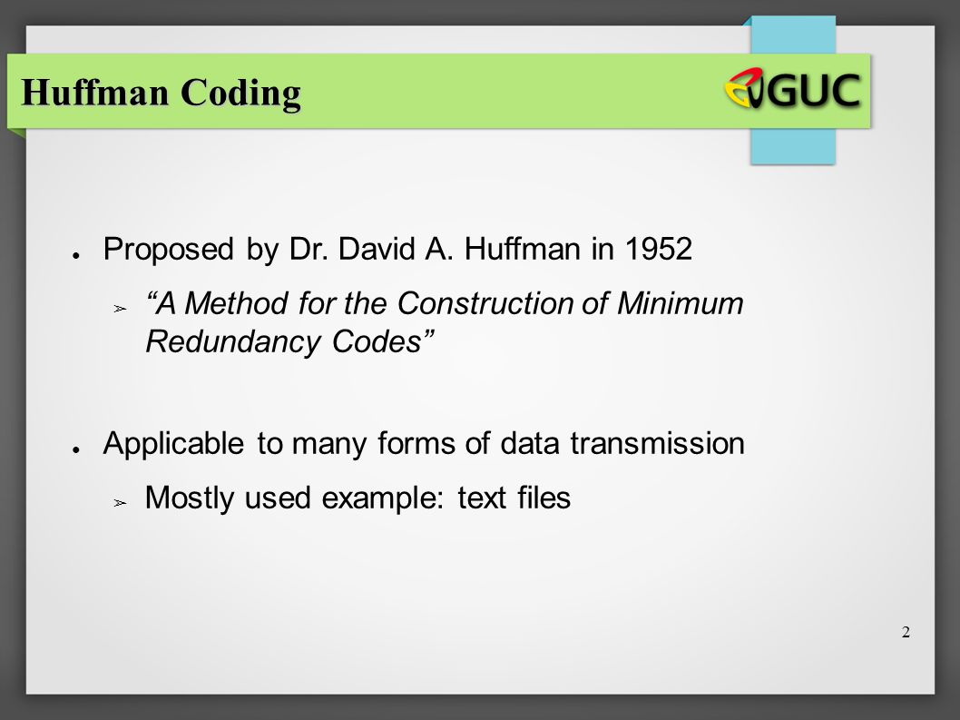 Huffman Coding Proposed by Dr. David A. Huffman in 1952
