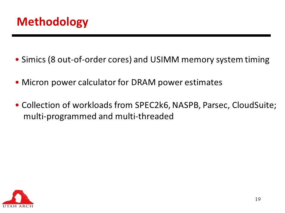 Methodology Simics (8 out-of-order cores) and USIMM memory system timing. Micron power calculator for DRAM power estimates.