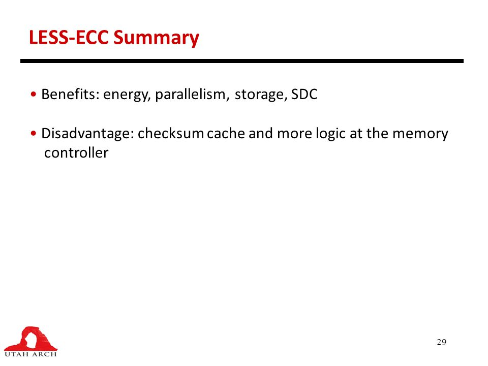 LESS-ECC Summary Benefits: energy, parallelism, storage, SDC