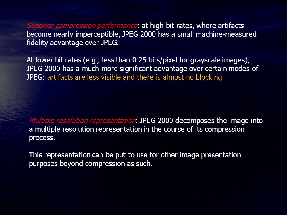 Superior compression performance: at high bit rates, where artifacts become nearly imperceptible, JPEG 2000 has a small machine-measured fidelity advantage over JPEG.