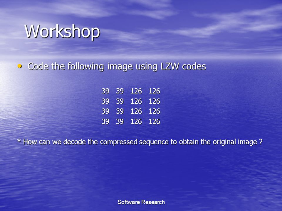 Workshop Code the following image using LZW codes 39 39 126 126