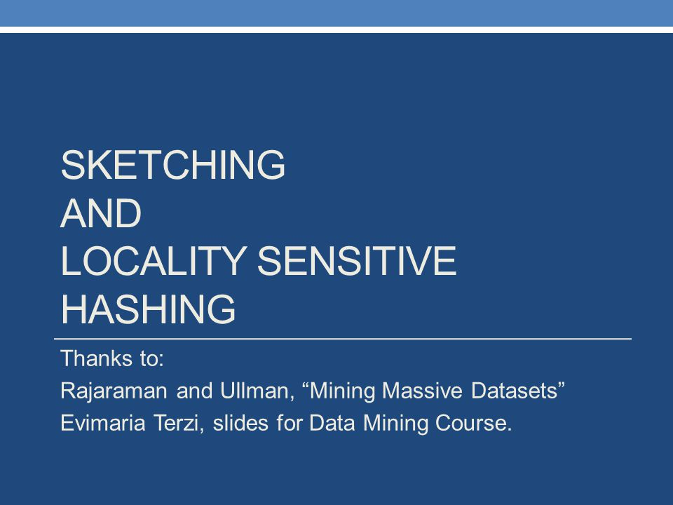 SKETCHING AND LOCALITY SENSITIVE HASHING