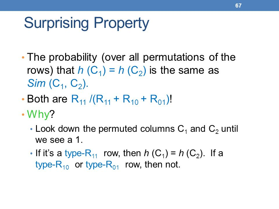 Surprising Property The probability (over all permutations of the rows) that h (C1) = h (C2) is the same as Sim (C1, C2).