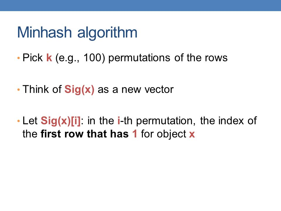 Minhash algorithm Pick k (e.g., 100) permutations of the rows