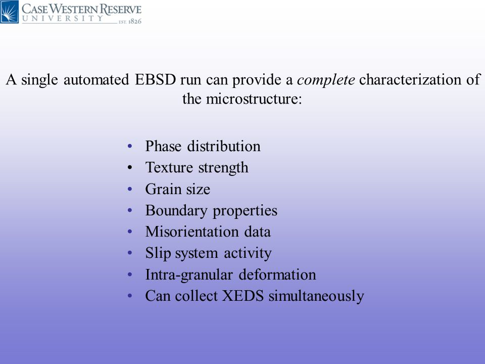 A single automated EBSD run can provide a complete characterization of the microstructure: