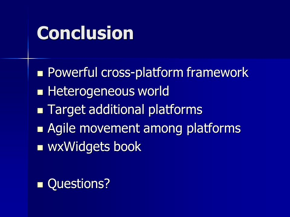 Conclusion Powerful cross-platform framework Heterogeneous world