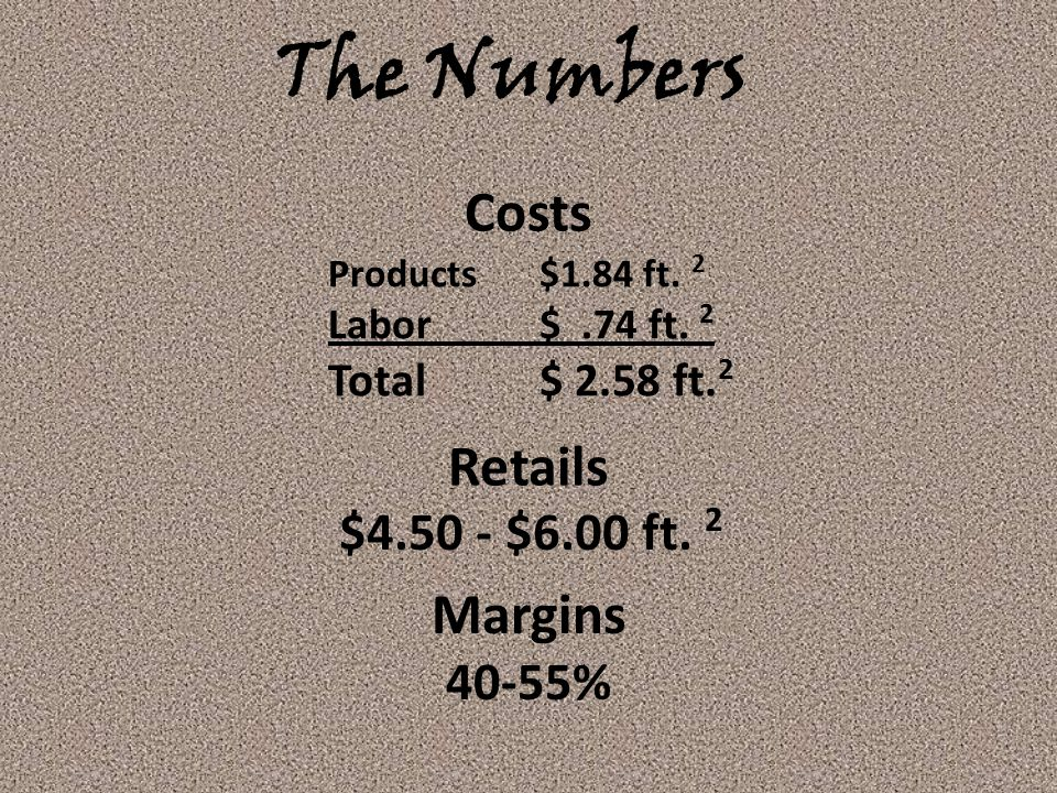 The Numbers Costs Retails Margins $4.50 - $6.00 ft. 2 40-55%