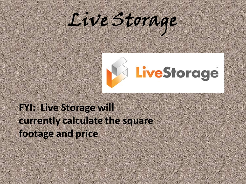 Live Storage FYI: Live Storage will currently calculate the square footage and price