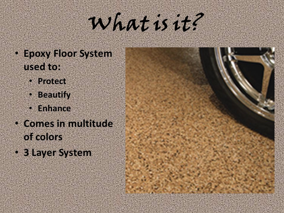 What is it Epoxy Floor System used to: Comes in multitude of colors