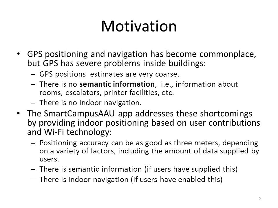 Motivation GPS positioning and navigation has become commonplace, but GPS has severe problems inside buildings: