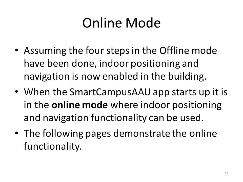 Online Mode Assuming the four steps in the Offline mode have been done, indoor positioning and navigation is now enabled in the building.