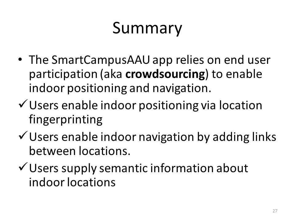 Summary The SmartCampusAAU app relies on end user participation (aka crowdsourcing) to enable indoor positioning and navigation.