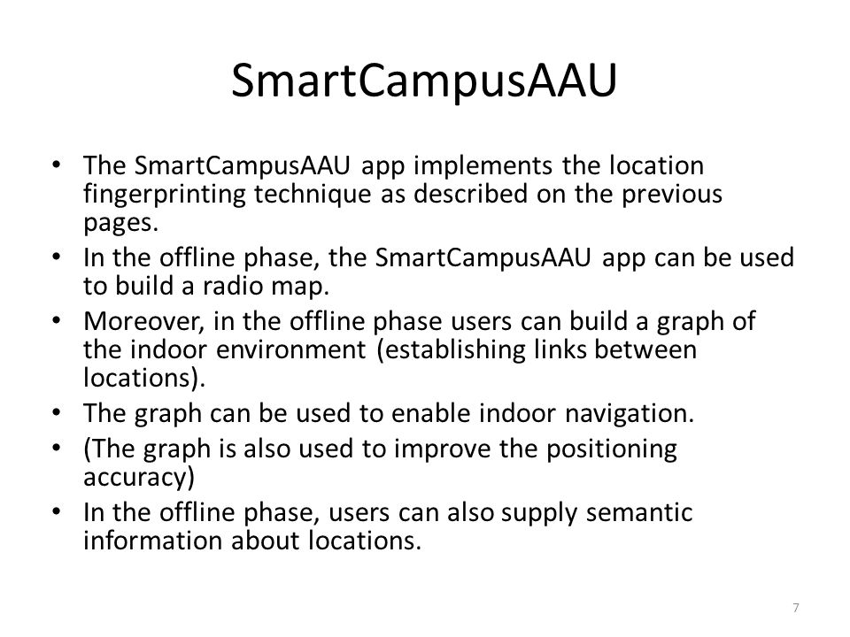 SmartCampusAAU The SmartCampusAAU app implements the location fingerprinting technique as described on the previous pages.