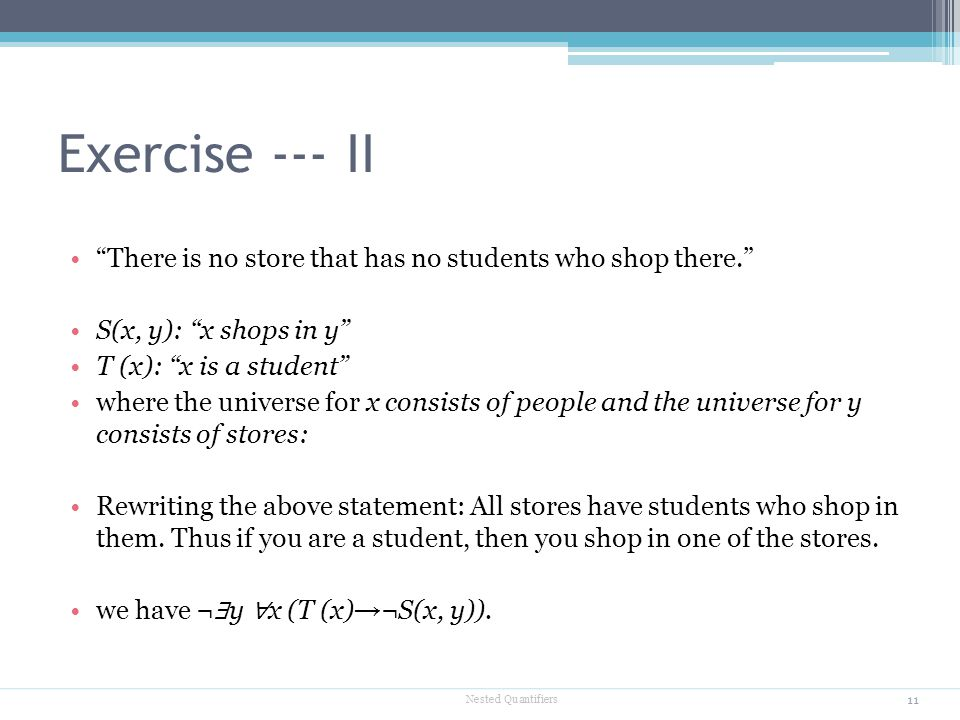 Exercise --- II There is no store that has no students who shop there. S(x, y): x shops in y T (x): x is a student