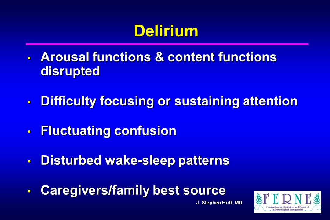 Delirium Arousal functions & content functions disrupted