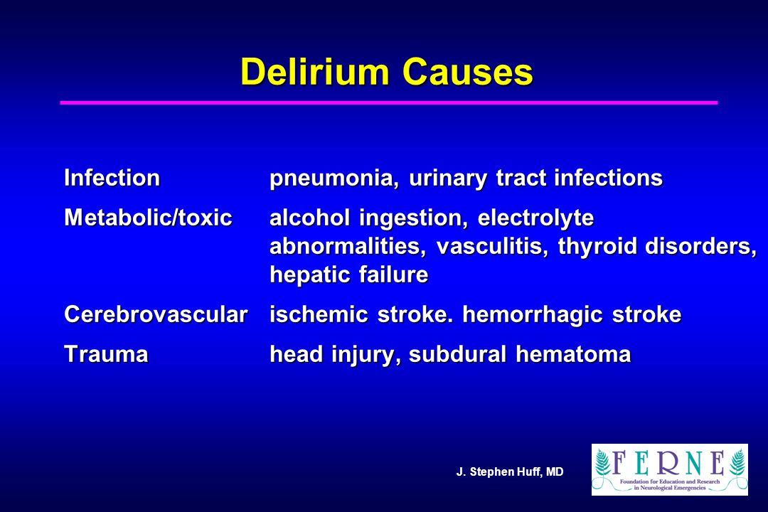 Delirium Causes Infection pneumonia, urinary tract infections