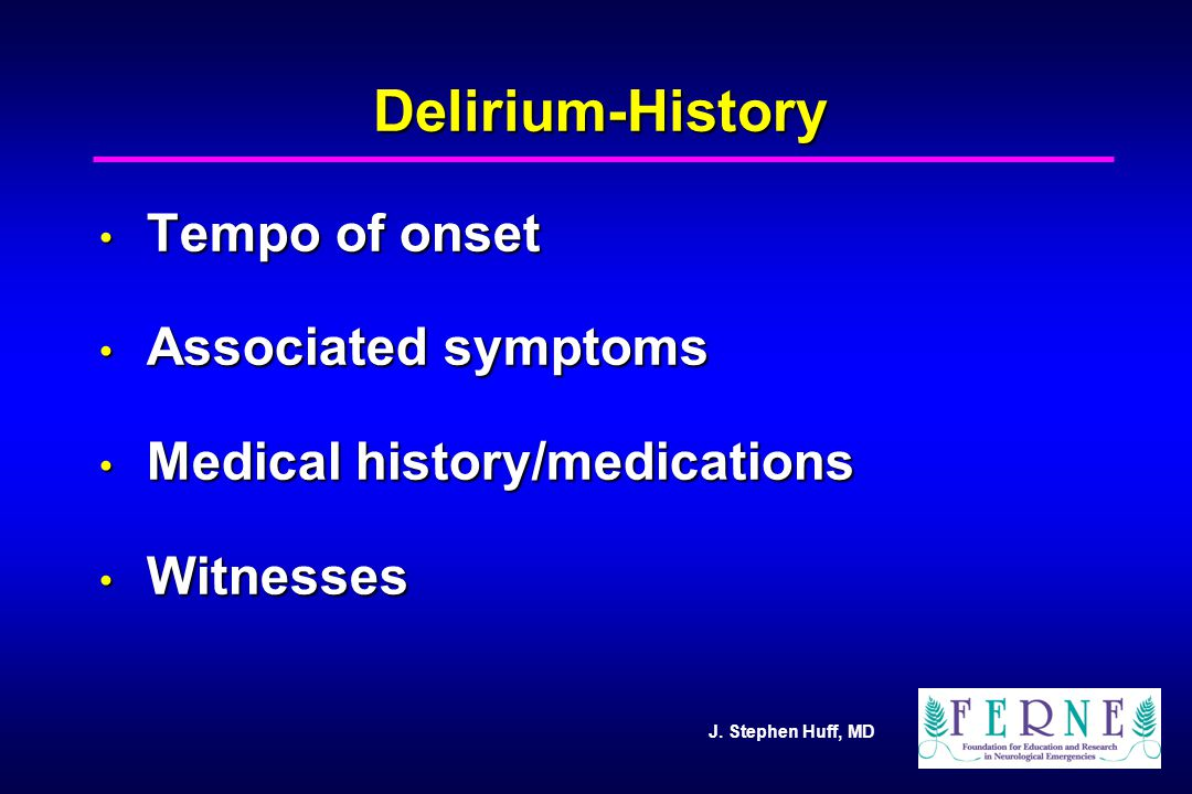 Delirium-History Tempo of onset Associated symptoms