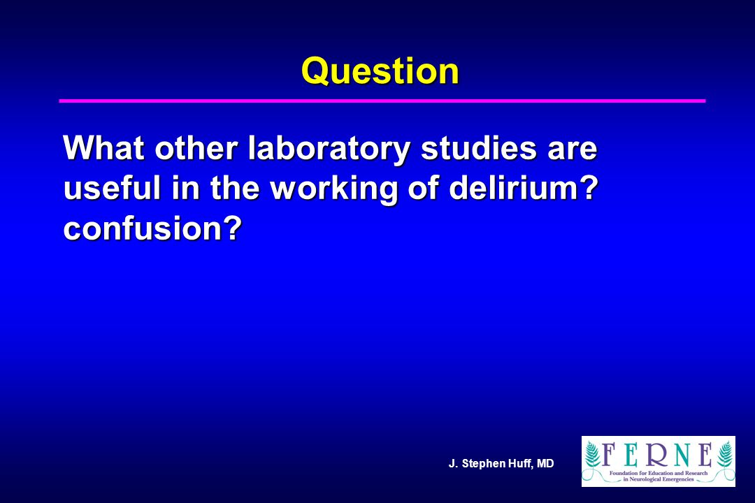 Question What other laboratory studies are useful in the working of delirium confusion 34