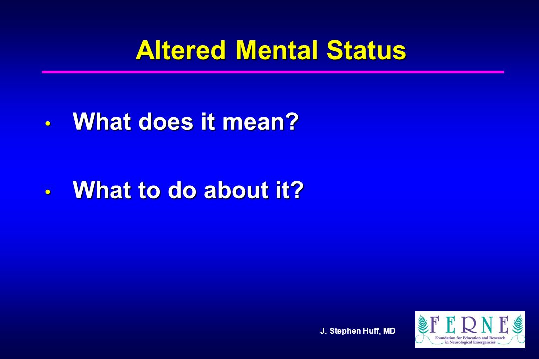Altered Mental Status What does it mean What to do about it 8