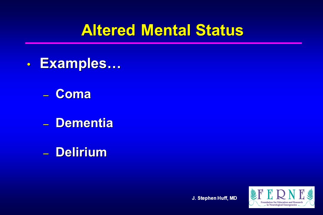 Altered Mental Status Examples… Coma Dementia Delirium 9