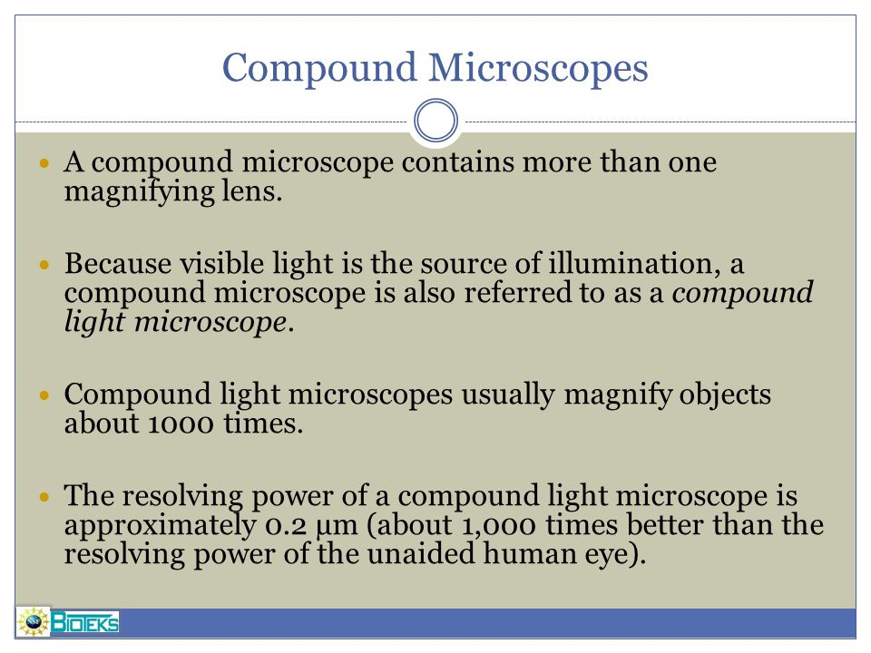 Compound Microscopes A compound microscope contains more than one magnifying lens.