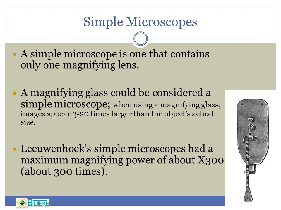 Simple Microscopes A simple microscope is one that contains only one magnifying lens.