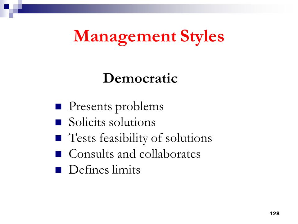 Management Styles Democratic Presents problems Solicits solutions