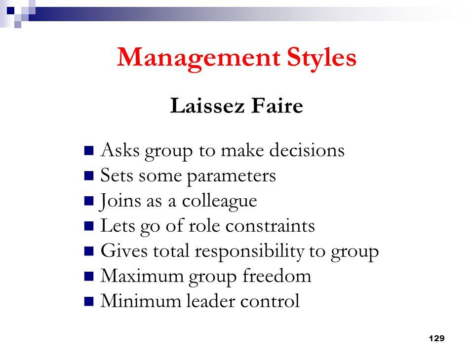 Management Styles Laissez Faire Asks group to make decisions