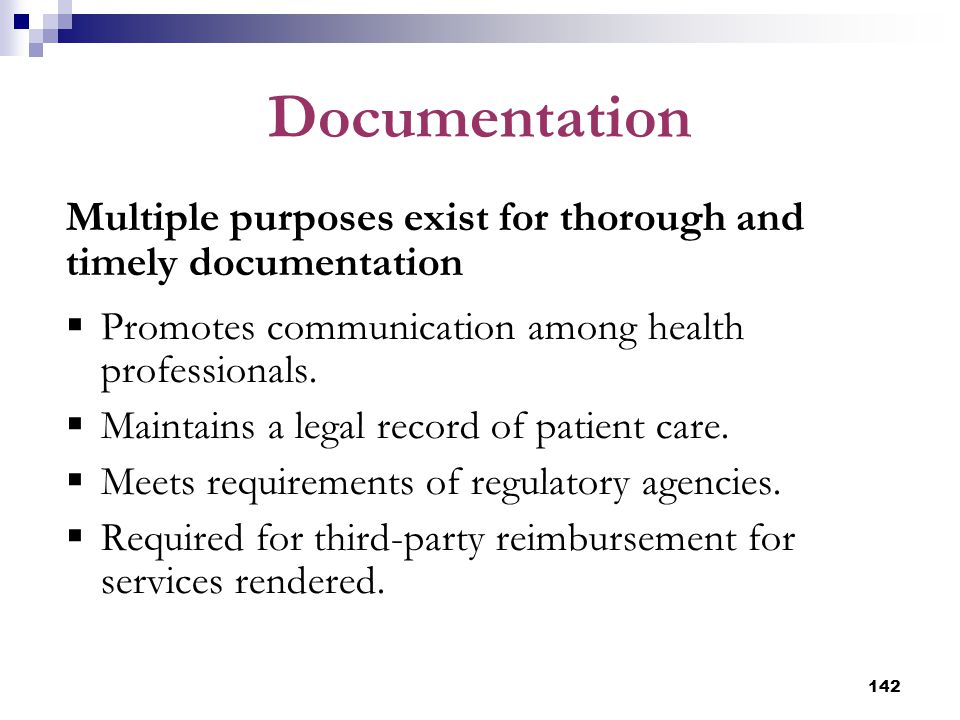 Documentation Multiple purposes exist for thorough and