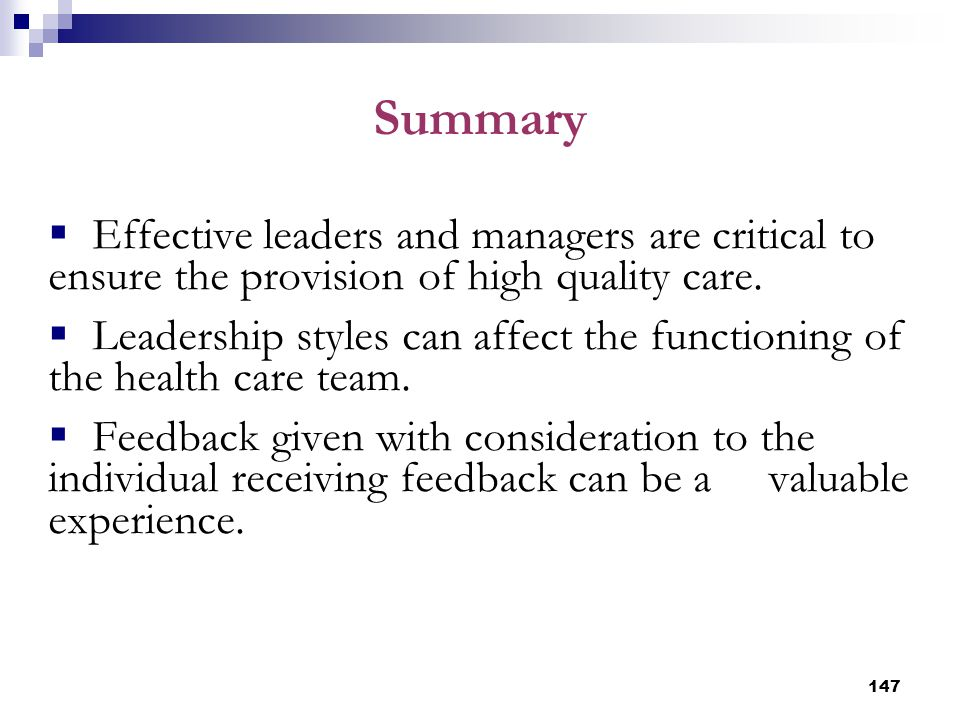 Summary Effective leaders and managers are critical to ensure the provision of high quality care.