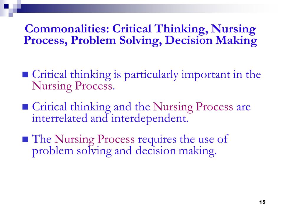 "importance of critical thinking in the nursing process Nursing is a process which entails the care of patients with care and responsibility while the basic qualities of empathy, care and sincerity are important components of nursing practice, it is essential to develop ""critical thinking skills"" to become a successful nurse (alfaro-lefevre, 2009)."