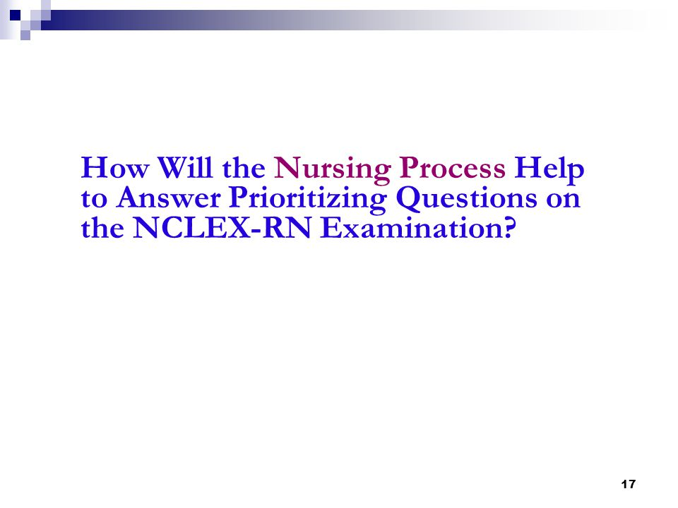 How Will the Nursing Process Help to Answer Prioritizing Questions on the NCLEX-RN Examination