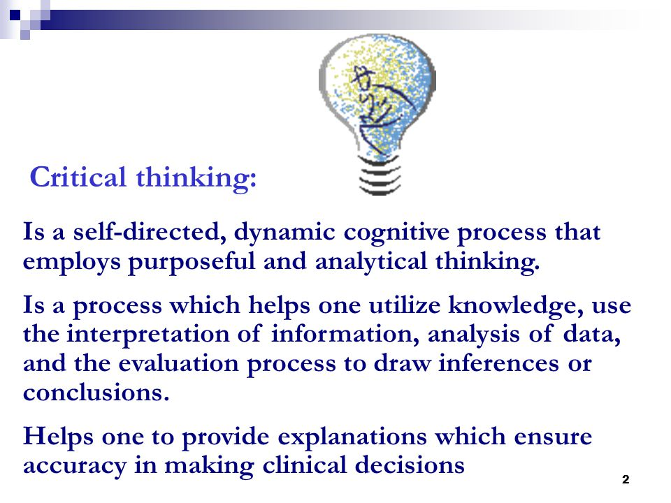 critical thinking in nursing education and practice Help the reader understand critical arguments about the functions and benefits of various approaches to clinical research this discussion should help in determining how much we, as helping.