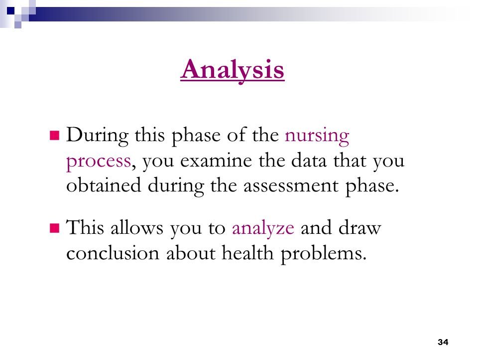 Analysis During this phase of the nursing process, you examine the data that you obtained during the assessment phase.