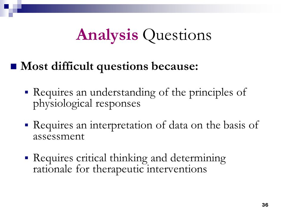 Analysis Questions Most difficult questions because: