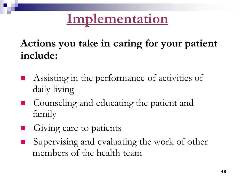 Implementation Actions you take in caring for your patient include: