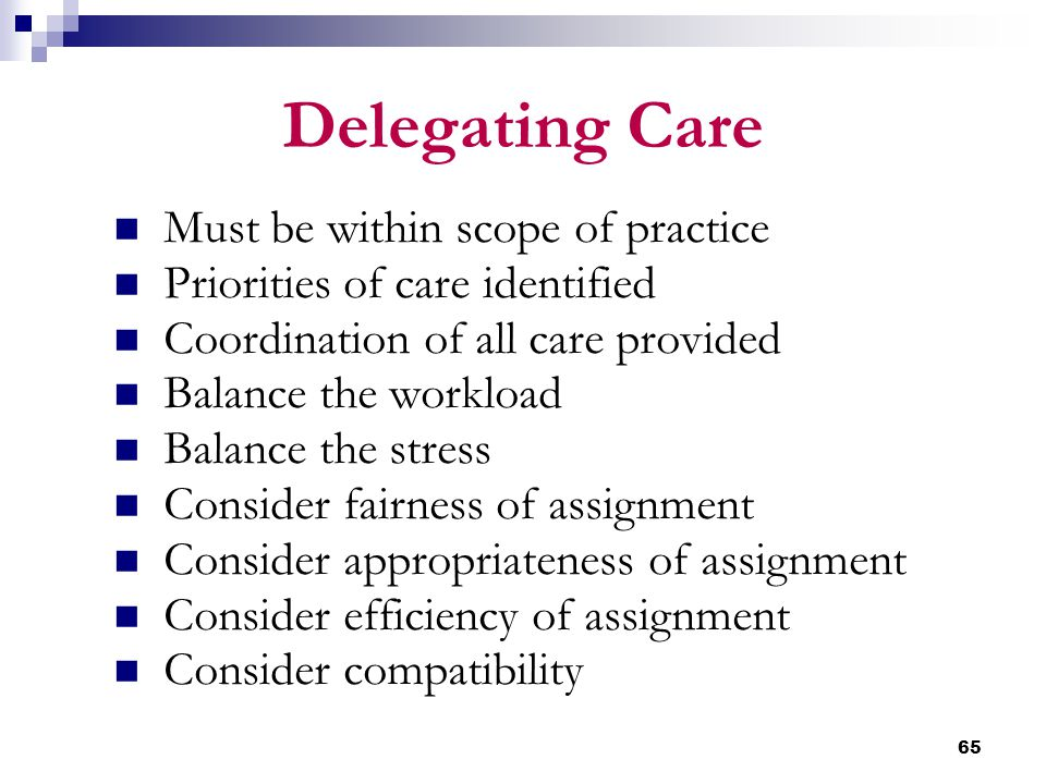 Delegating Care Must be within scope of practice