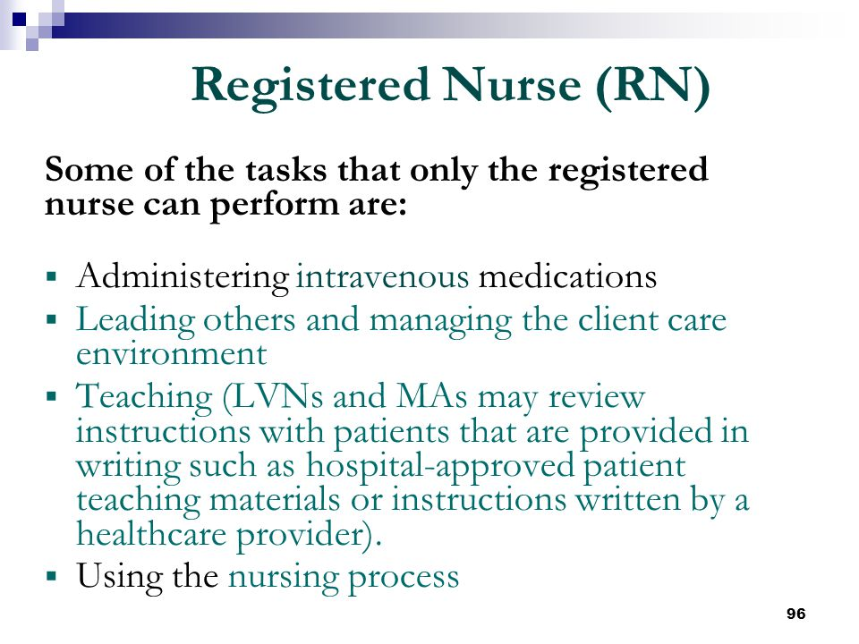 Registered Nurse (RN) Some of the tasks that only the registered