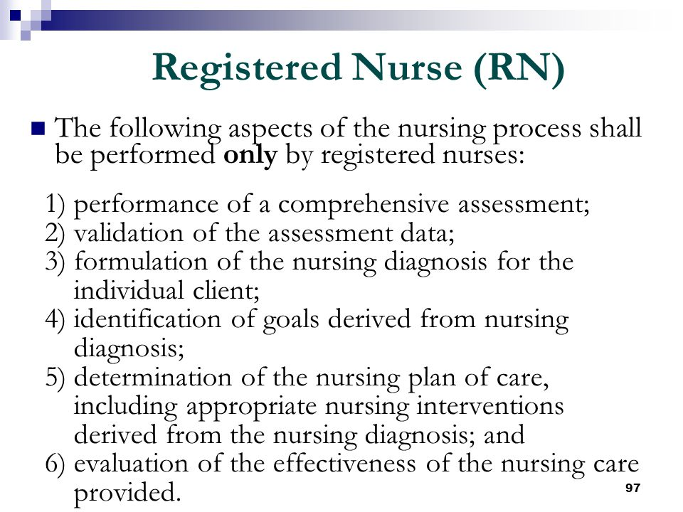 Registered Nurse (RN) The following aspects of the nursing process shall be performed only by registered nurses: