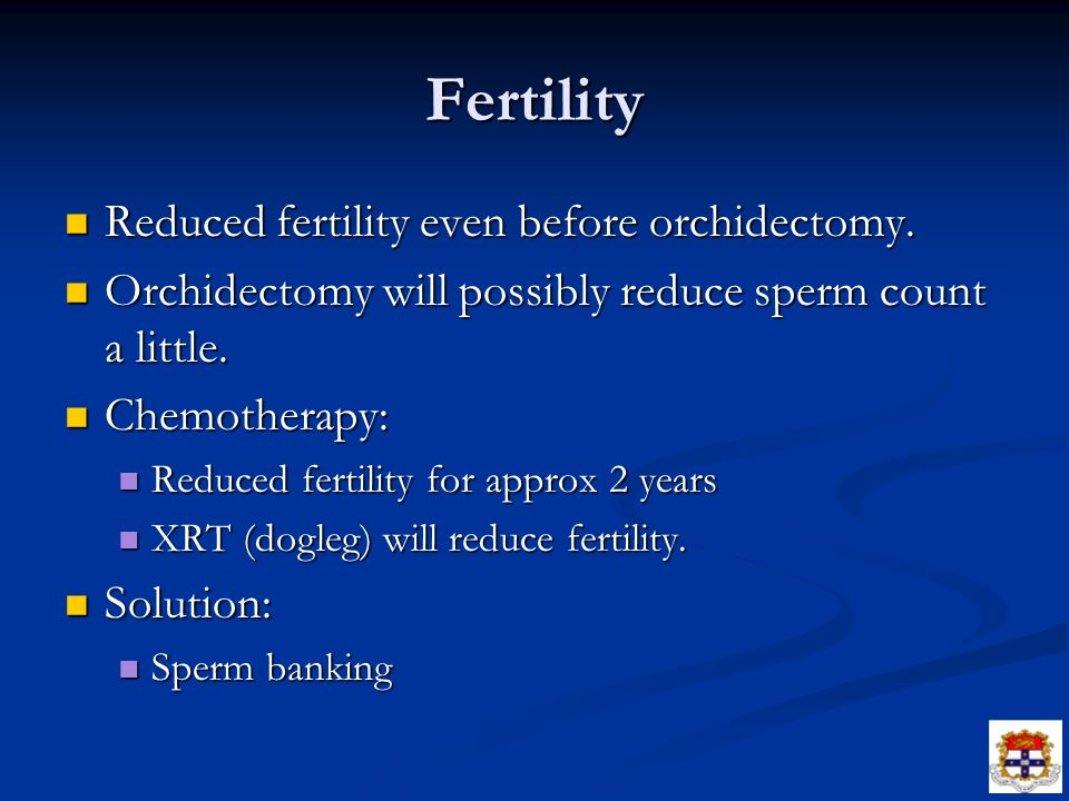 Fertility Reduced fertility even before orchidectomy.