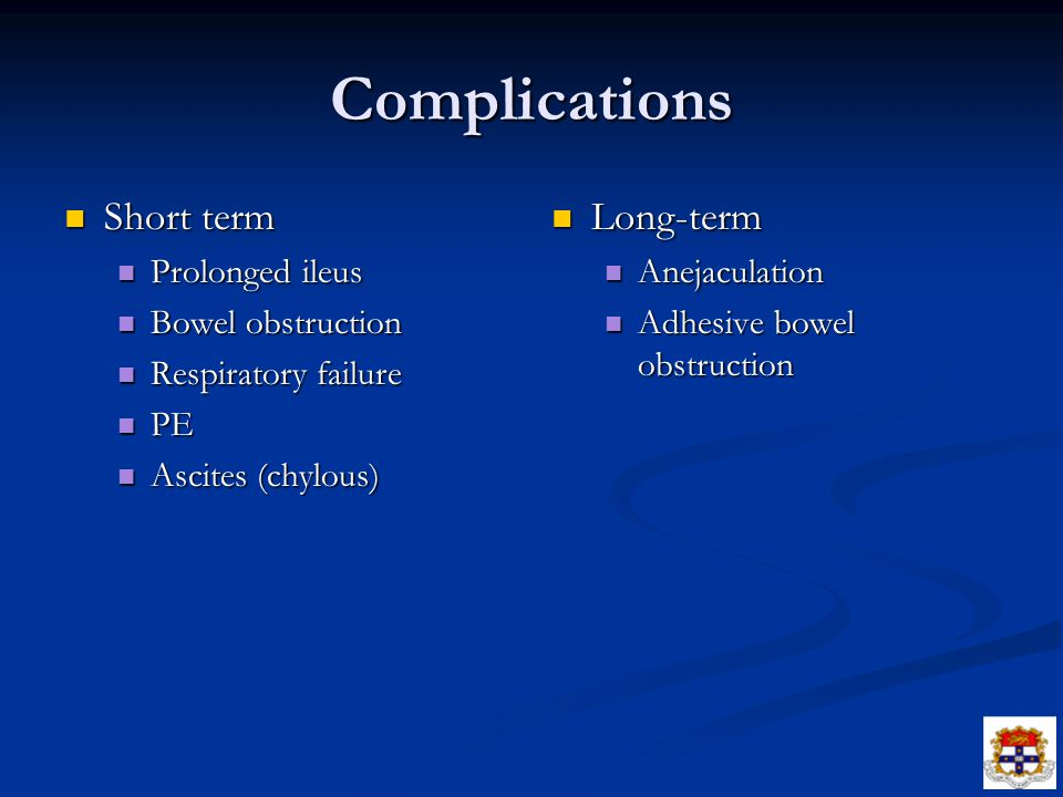 Complications Short term Long-term Prolonged ileus Bowel obstruction