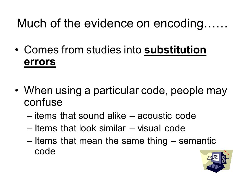 Much of the evidence on encoding……