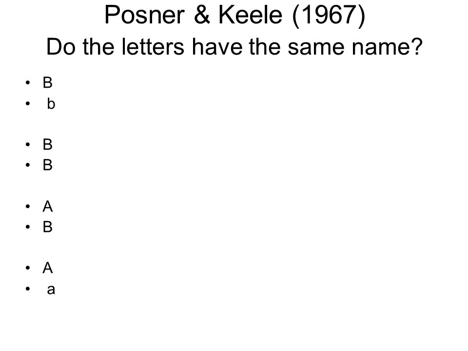 Posner & Keele (1967) Do the letters have the same name