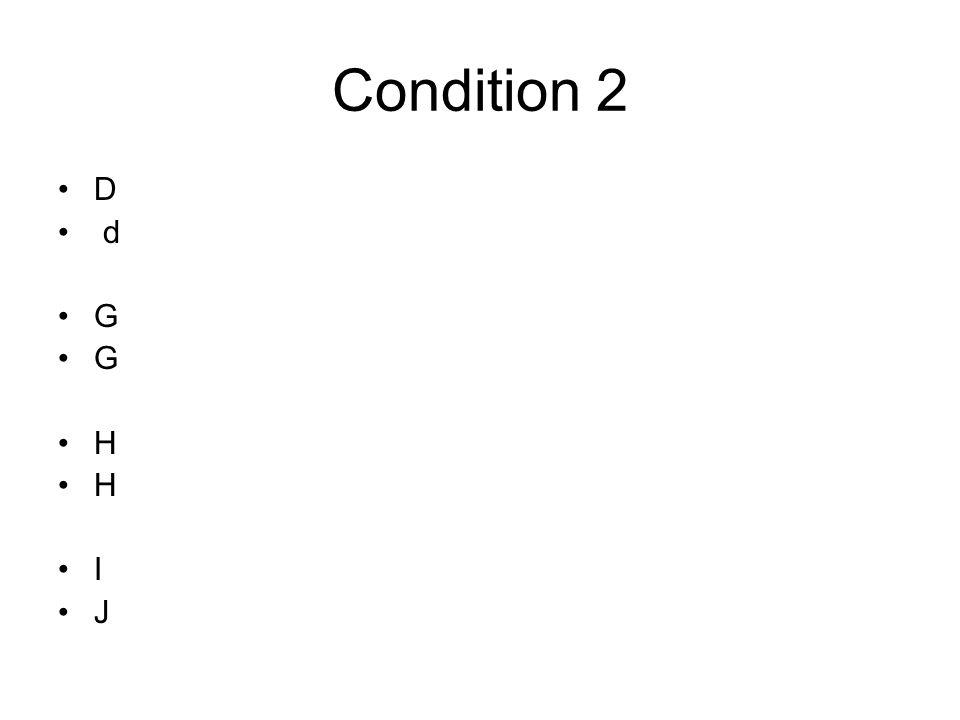 Condition 2 D d G H I J